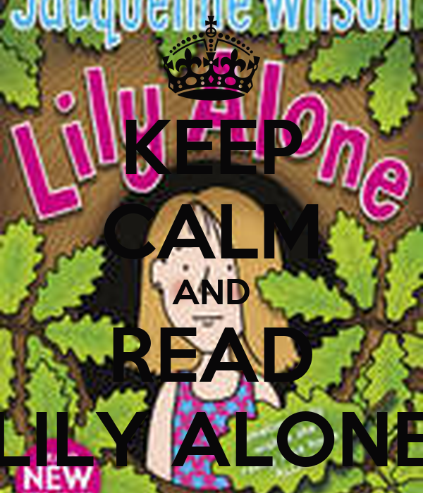 KEEP CALM AND READ LILY ALONE