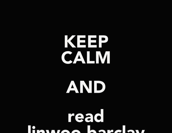 KEEP CALM AND read linwoo barclay