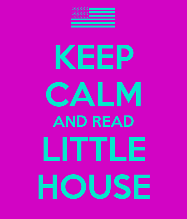 KEEP CALM AND READ LITTLE HOUSE
