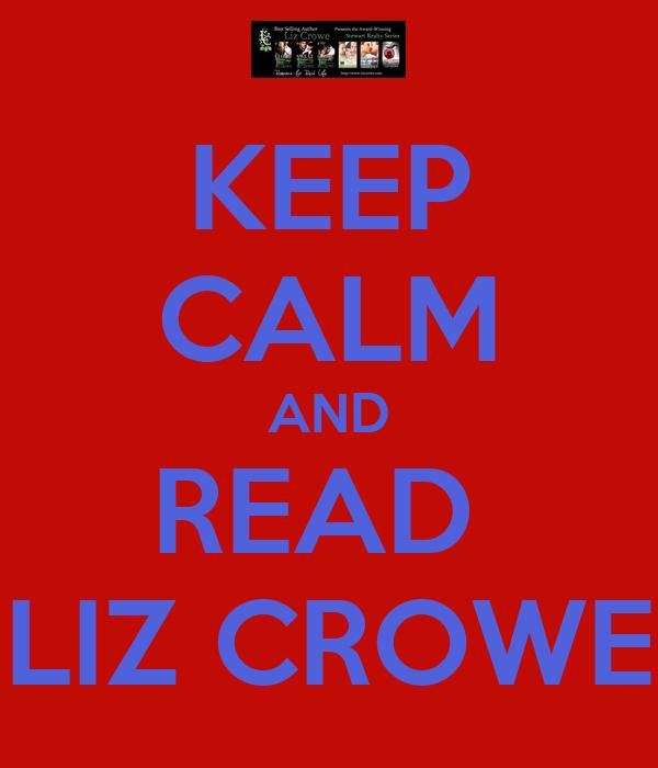 KEEP CALM AND READ  LIZ CROWE