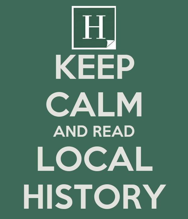 KEEP CALM AND READ LOCAL HISTORY