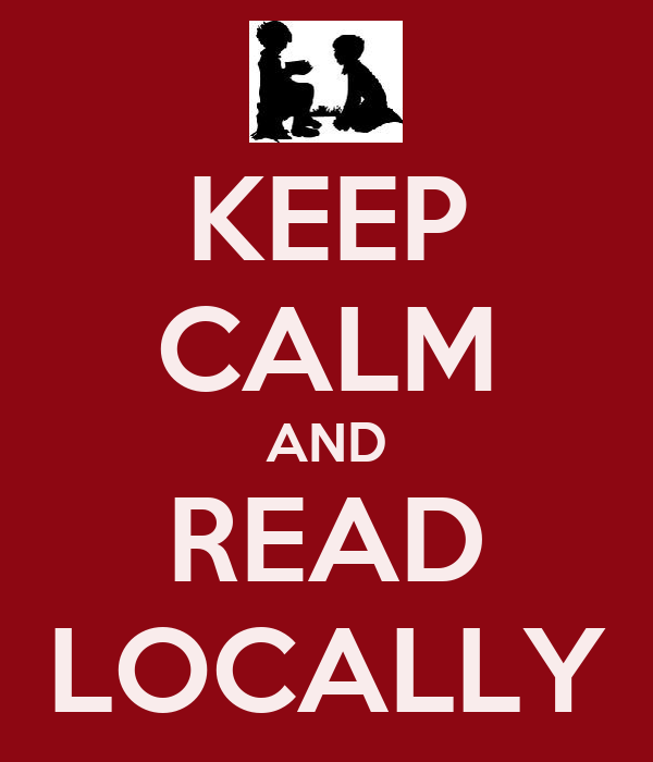 KEEP CALM AND READ LOCALLY