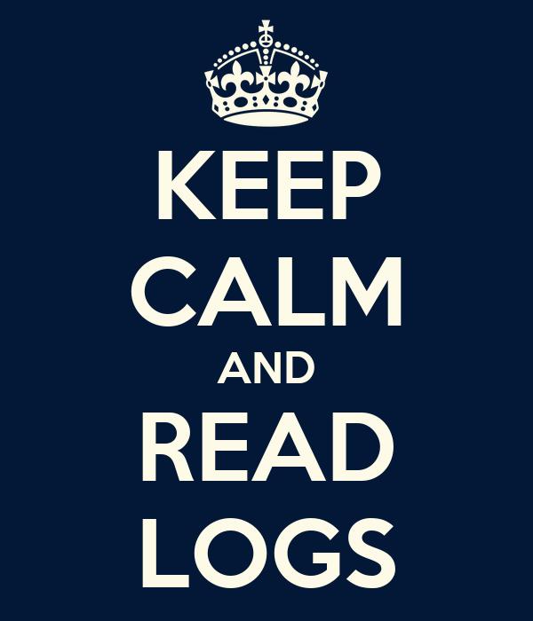 KEEP CALM AND READ LOGS