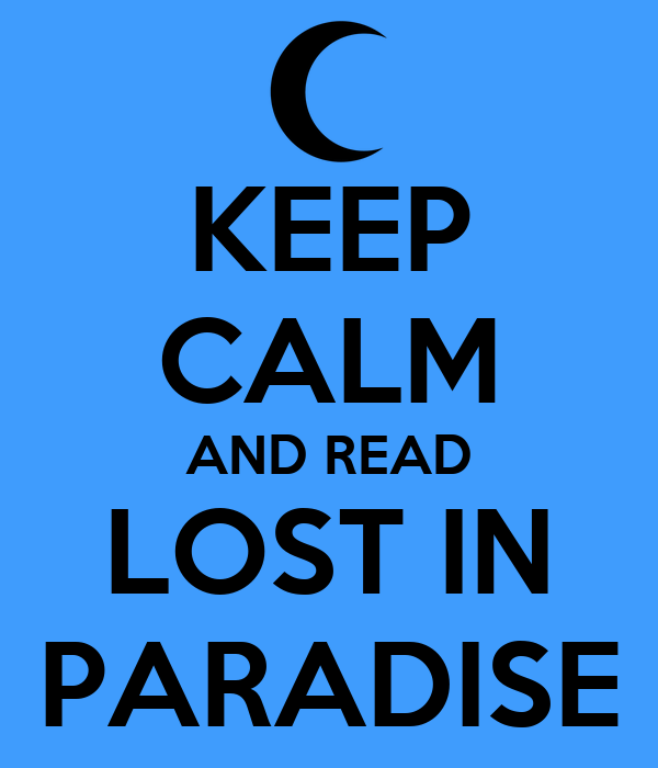 KEEP CALM AND READ LOST IN PARADISE