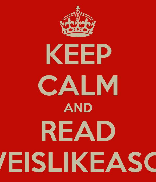 KEEP CALM AND READ LOVEISLIKEASONG