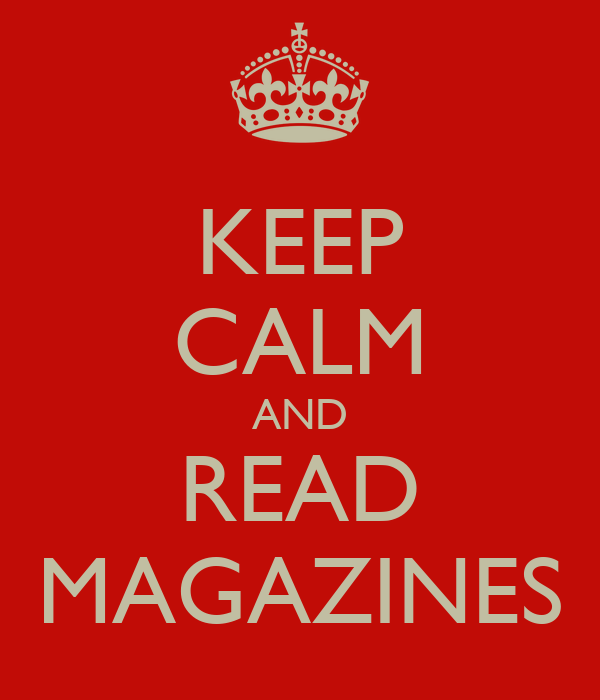 KEEP CALM AND READ MAGAZINES
