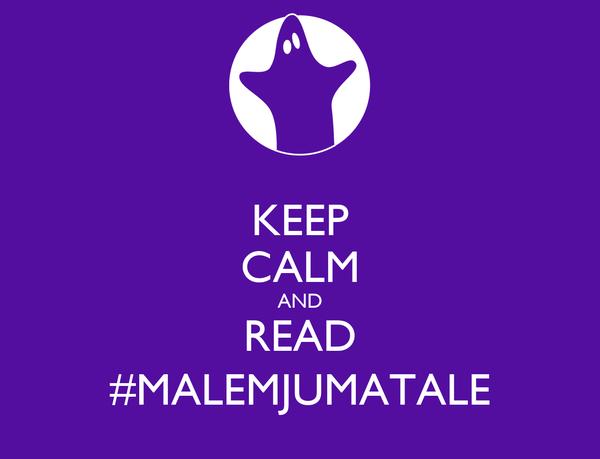 KEEP CALM AND READ #MALEMJUMATALE