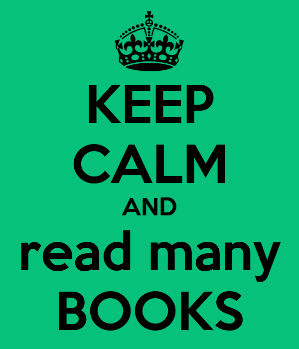 KEEP CALM AND read many BOOKS