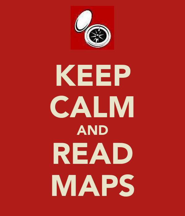 KEEP CALM AND READ MAPS