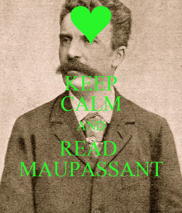 KEEP CALM AND READ  MAUPASSANT