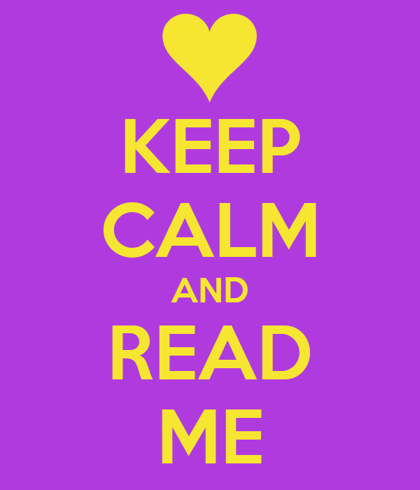 KEEP CALM AND READ ME