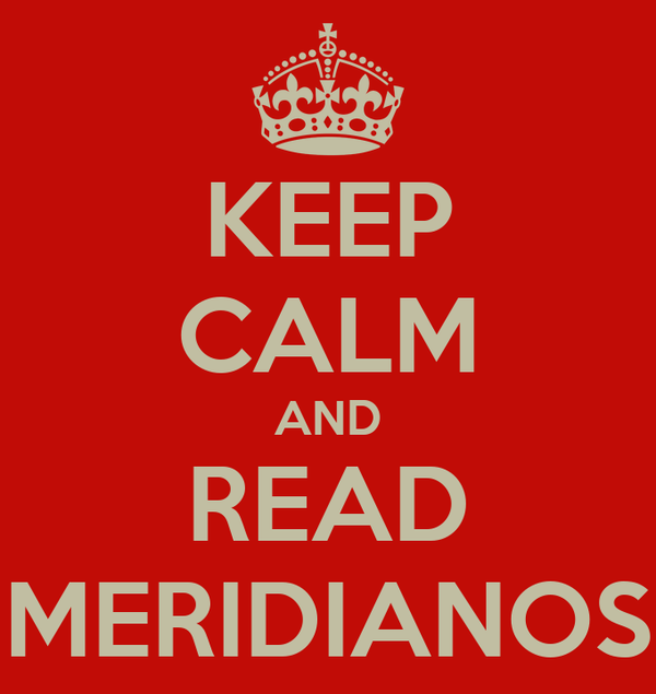 KEEP CALM AND READ MERIDIANOS