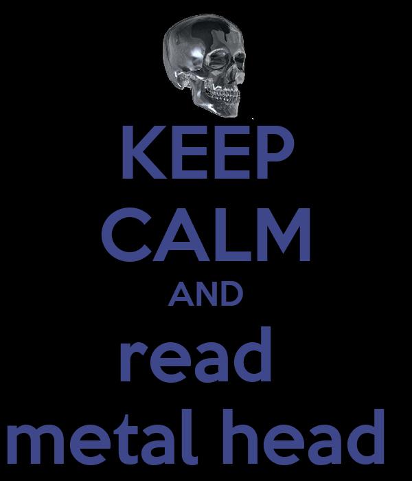 KEEP CALM AND read  metal head
