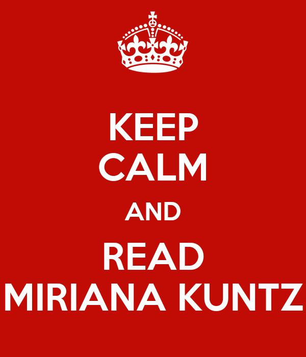 KEEP CALM AND READ MIRIANA KUNTZ
