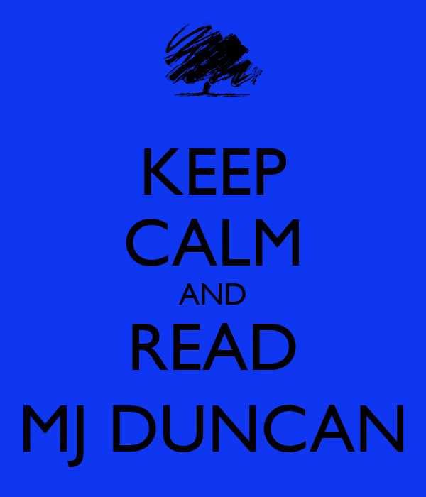 KEEP CALM AND READ MJ DUNCAN