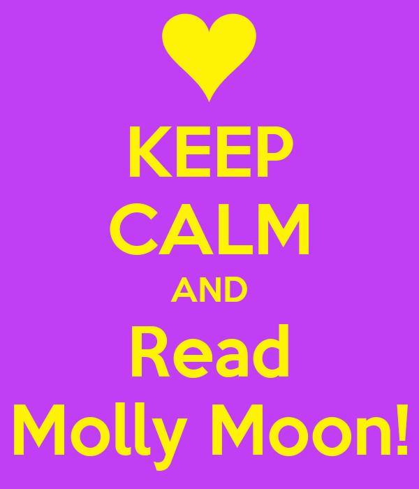 KEEP CALM AND Read Molly Moon!