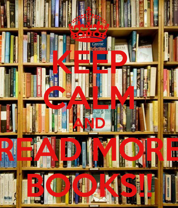 KEEP CALM AND READ MORE BOOKS!!