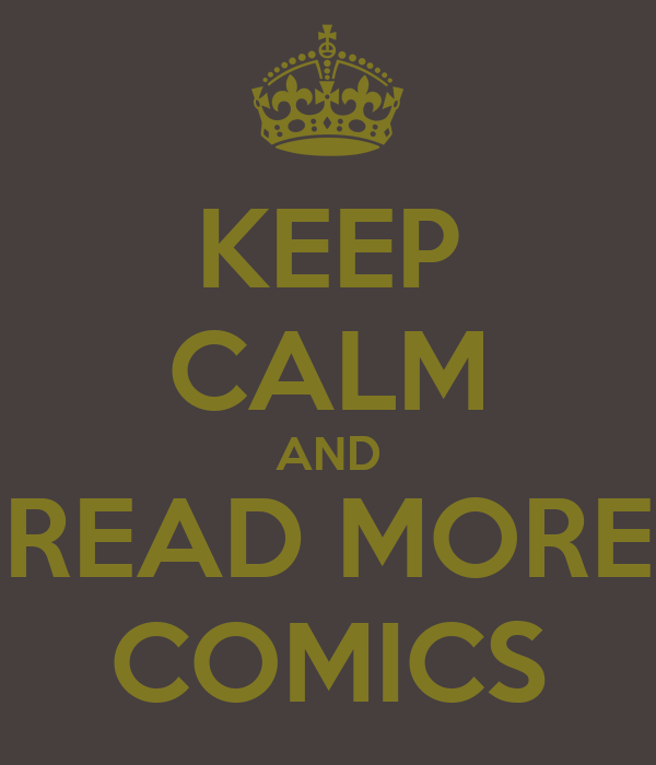 KEEP CALM AND READ MORE COMICS