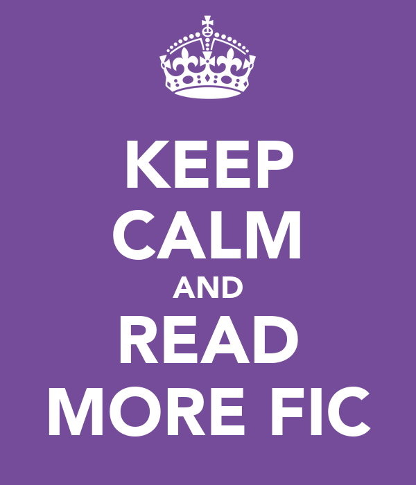 KEEP CALM AND READ MORE FIC