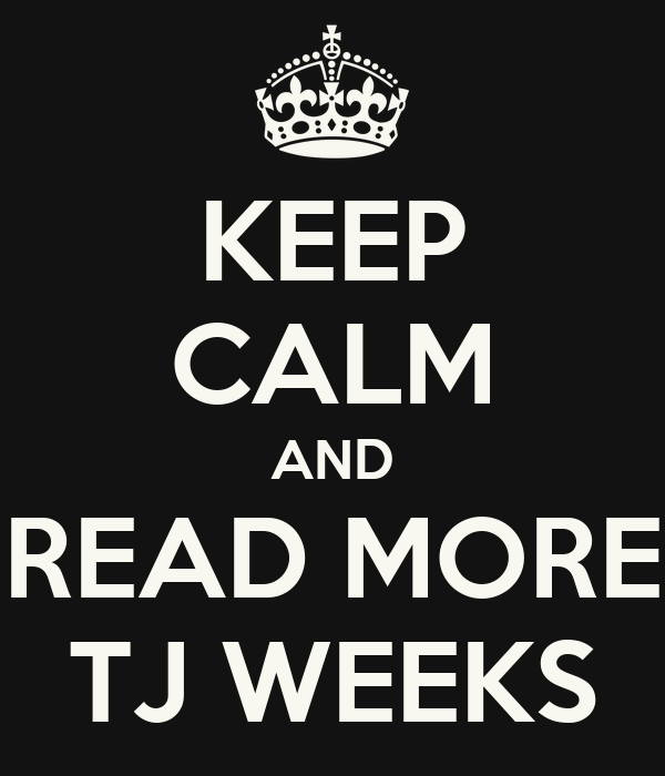 KEEP CALM AND READ MORE TJ WEEKS