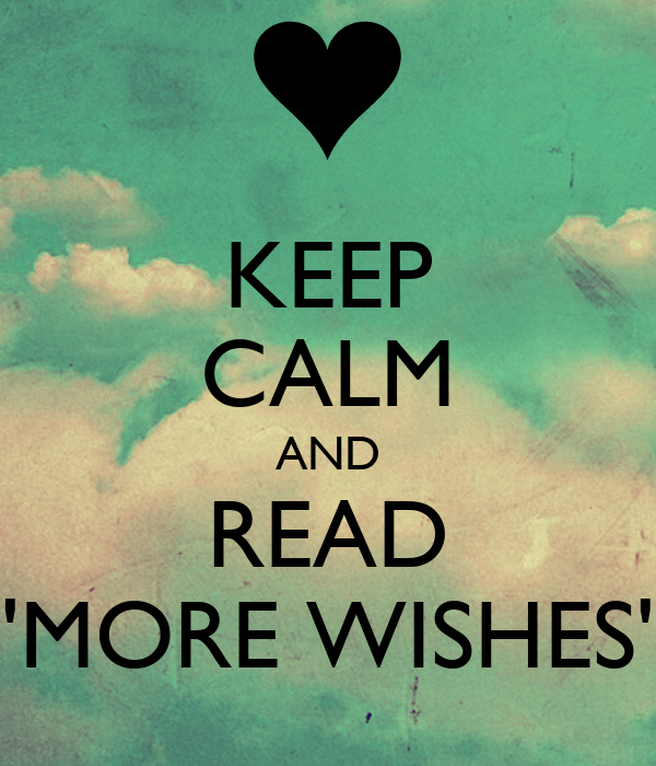 KEEP CALM AND READ 'MORE WISHES'