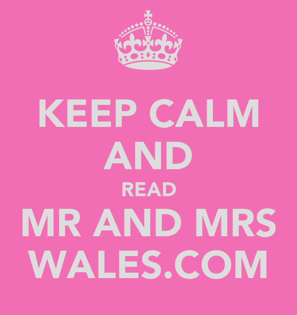 KEEP CALM AND READ MR AND MRS WALES.COM