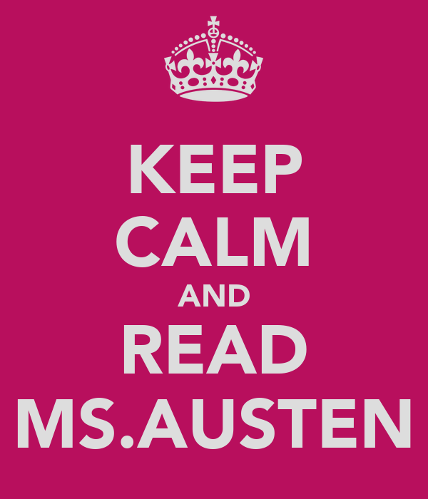 KEEP CALM AND READ MS.AUSTEN