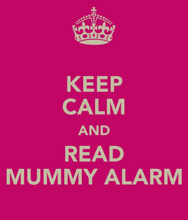 KEEP CALM AND READ MUMMY ALARM