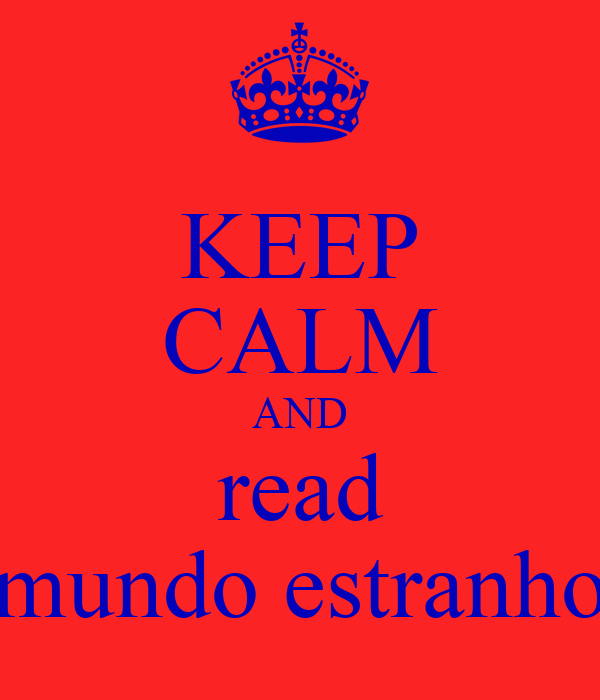 KEEP CALM AND read mundo estranho