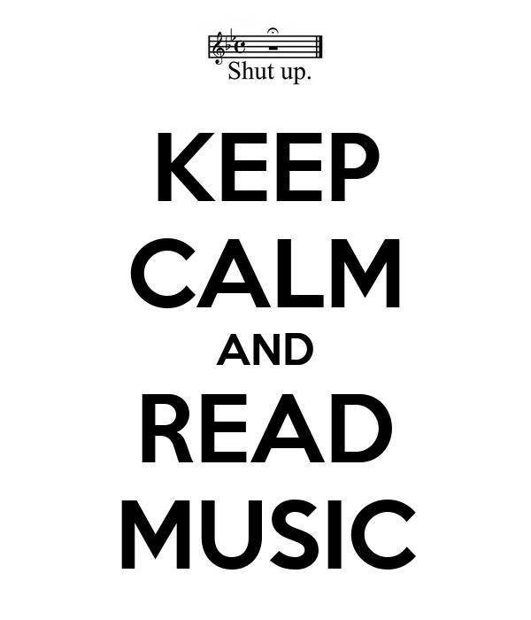 KEEP CALM AND READ MUSIC