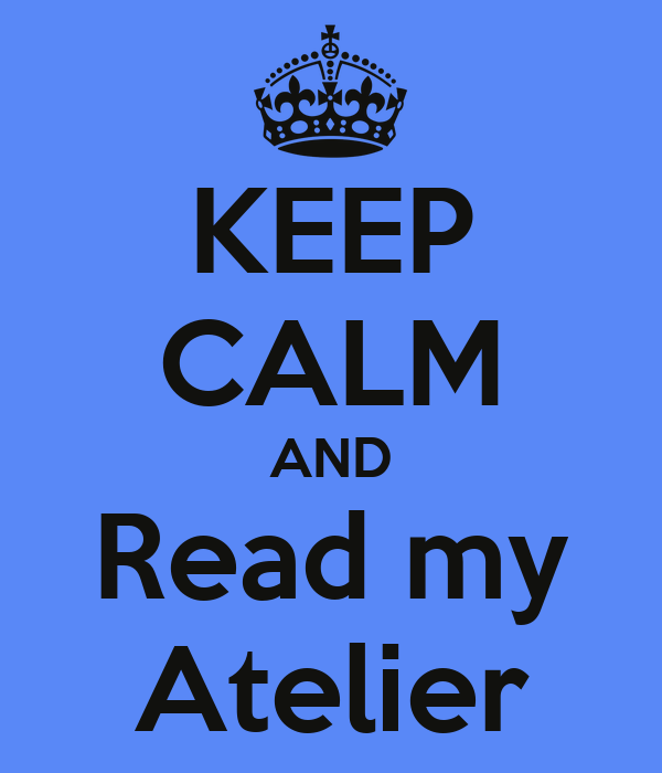 KEEP CALM AND Read my Atelier