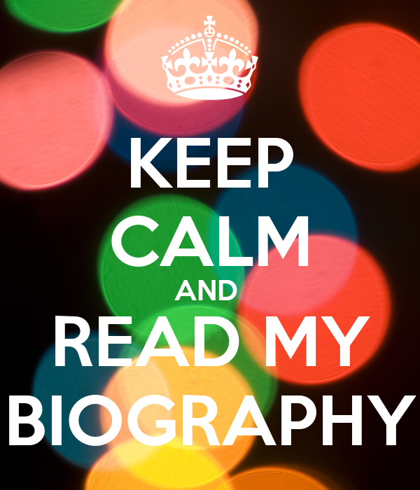 KEEP CALM AND  READ MY BIOGRAPHY