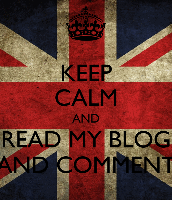 KEEP CALM AND READ MY BLOG AND COMMENT