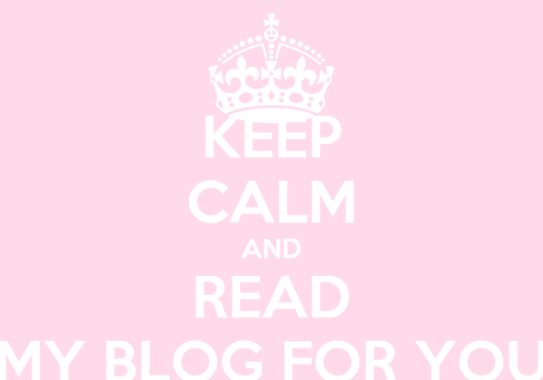 KEEP CALM AND READ MY BLOG FOR YOU