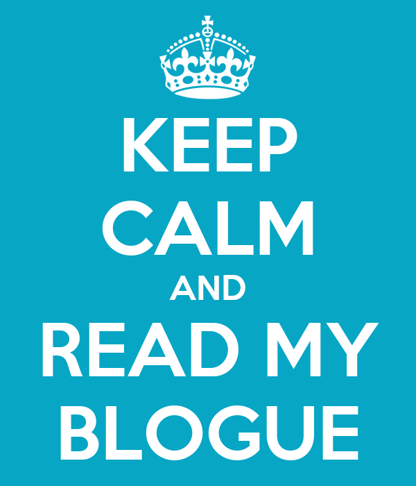 KEEP CALM AND READ MY BLOGUE