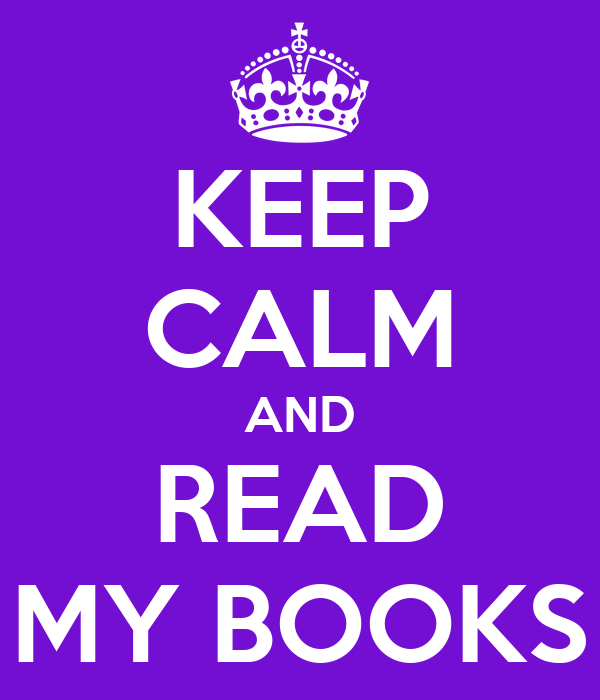 KEEP CALM AND READ MY BOOKS