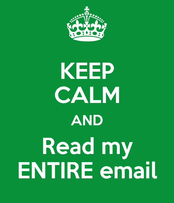 KEEP CALM AND Read my ENTIRE email