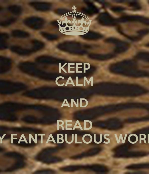 KEEP CALM AND READ MY FANTABULOUS WORLD
