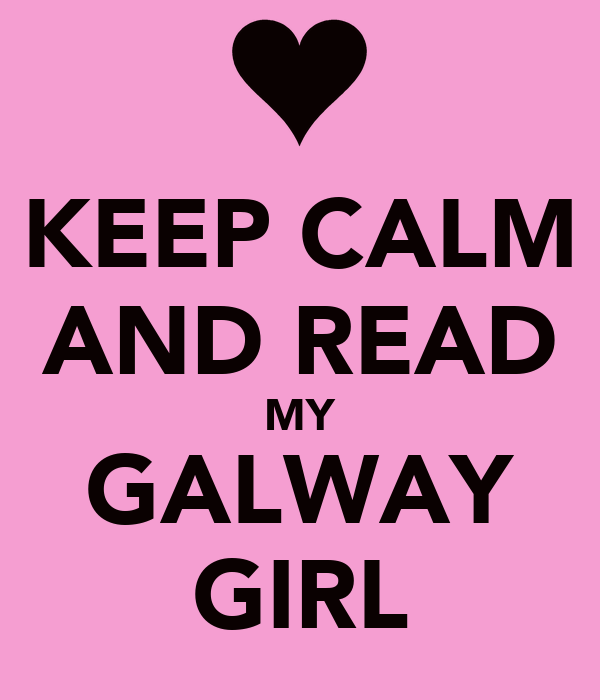 KEEP CALM AND READ MY GALWAY GIRL