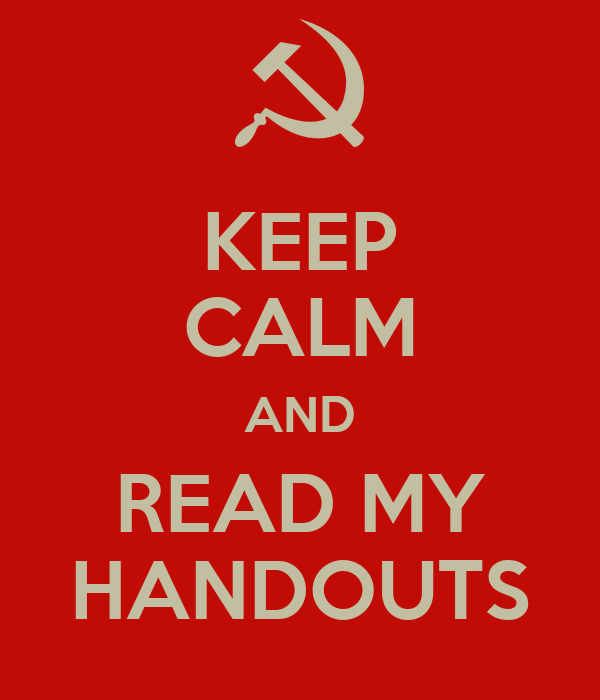KEEP CALM AND READ MY HANDOUTS