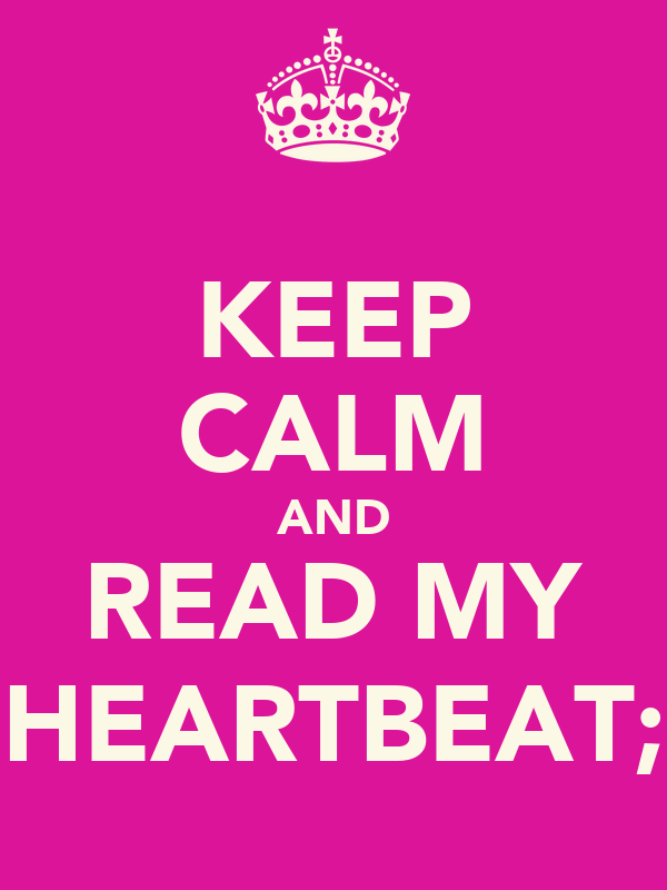KEEP CALM AND READ MY HEARTBEAT;