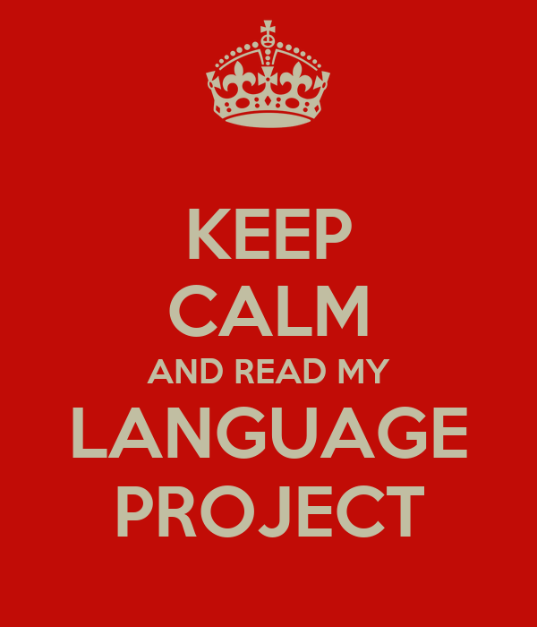 KEEP CALM AND READ MY  LANGUAGE  PROJECT