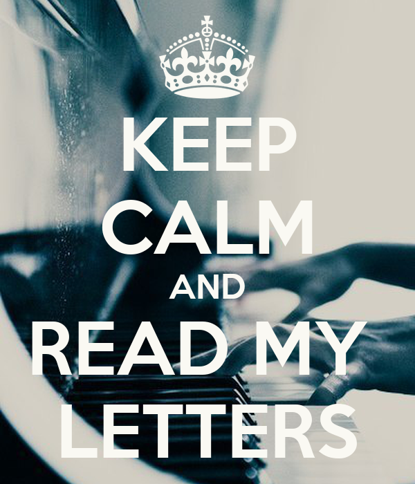 KEEP CALM AND READ MY  LETTERS