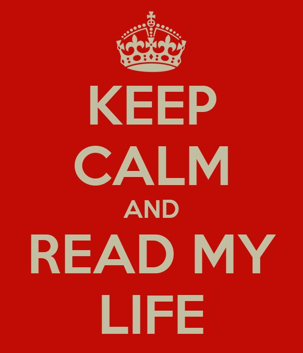 KEEP CALM AND READ MY LIFE