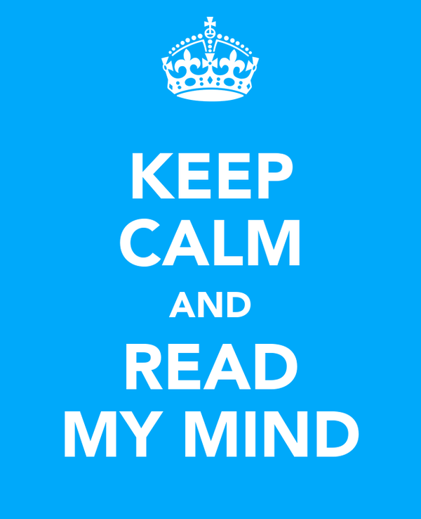 KEEP CALM AND READ MY MIND
