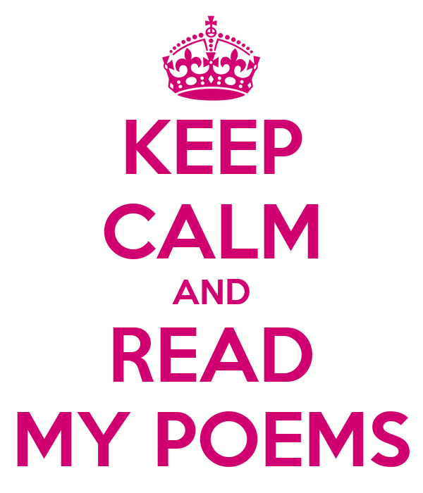 KEEP CALM AND READ MY POEMS