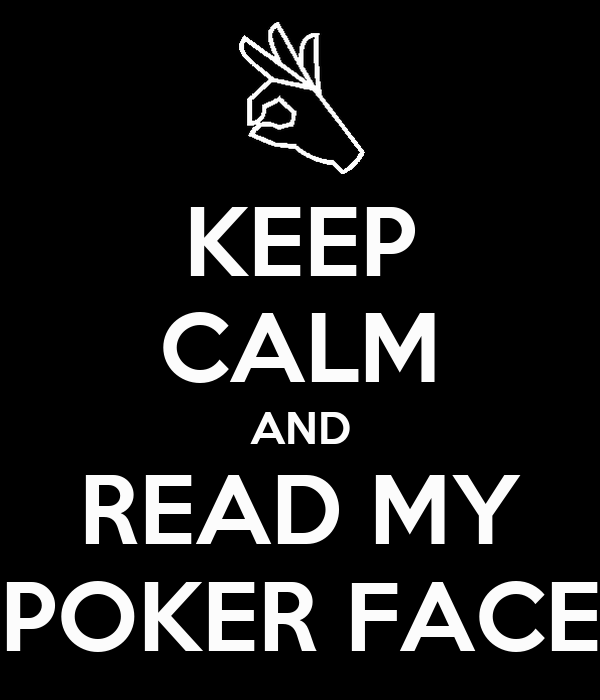 KEEP CALM AND READ MY POKER FACE