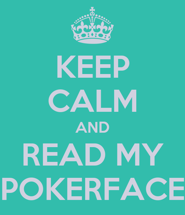 KEEP CALM AND READ MY POKERFACE