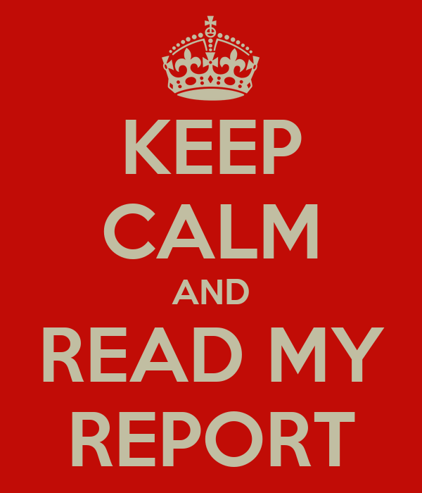 KEEP CALM AND READ MY REPORT