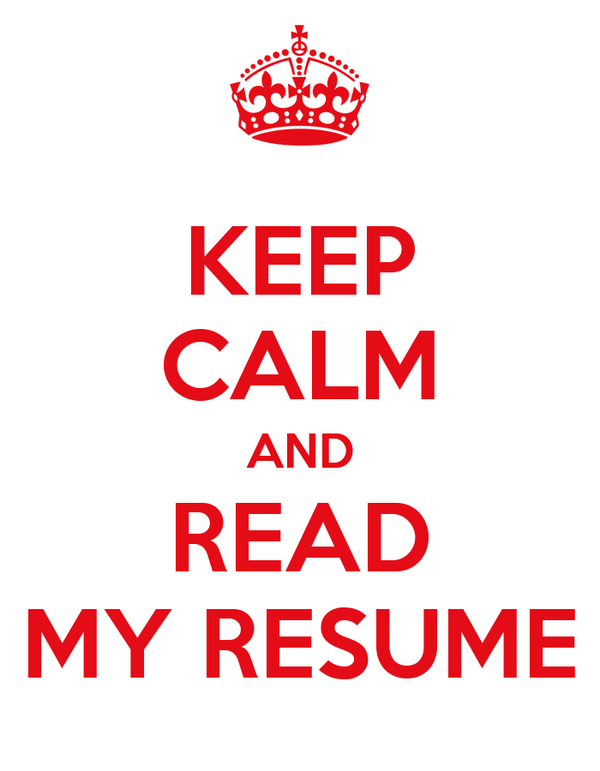 KEEP CALM AND READ MY RESUME